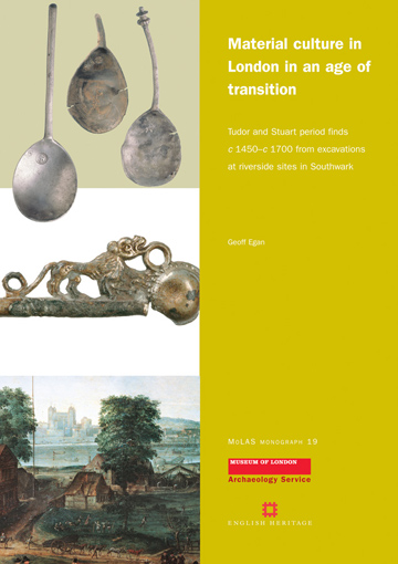 Material culture in London in an age of transition: Tudor and Stuart period finds c 1450–c 1700 from excavations at riverside sites in Southwark