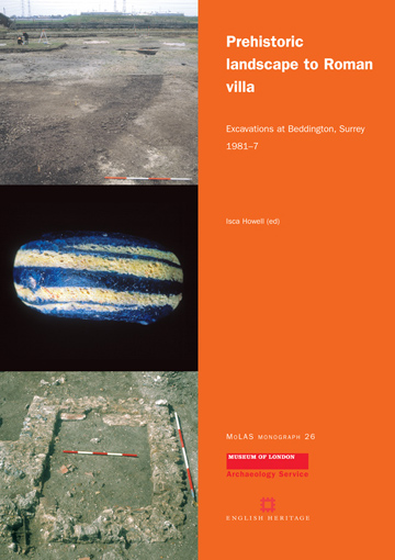Prehistoric landscape to Roman villa: excavations at Beddington, Surrey, 1981–7