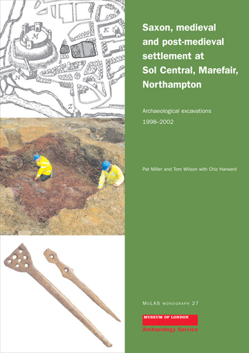 Saxon, medieval and post-medieval settlement at Sol Central, Marefair, Northampton: archaeological investigations 1998–2002