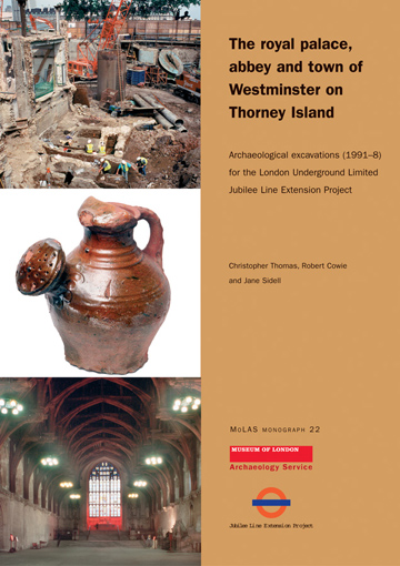 The royal palace, abbey and town of Westminster on Thorney Island: archaeological excavations (1991–8) for the London Underground Limited Jubilee Line Extension Project