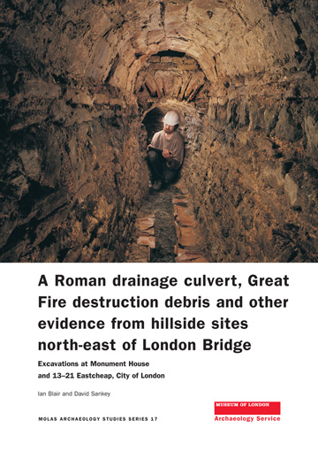 A Roman drainage culvert, Great Fire destruction debris and other evidence from hillside sites north-east of London Bridge: excavations at Monument House and 13–21 Eastcheap, City of London