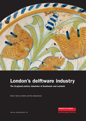 London's delftware industry: the tin-glazed pottery industries of Southwark and Lambeth