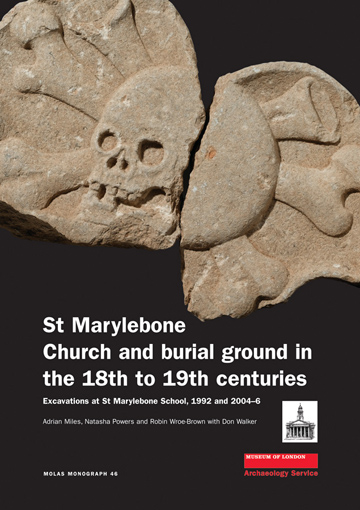 St Marylebone church and burial ground in the 18th to 19th centuries: excavations at St Marylebone school, 1992 and 2004–6