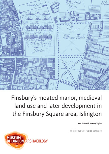 Finsbury's moated manor, medieval land use and later development in the Finsbury Square area, Islington
