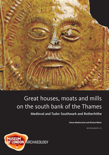 Great houses, moats and mills on the south bank of the Thames: medieval and Tudor Southwark and Rotherhithe