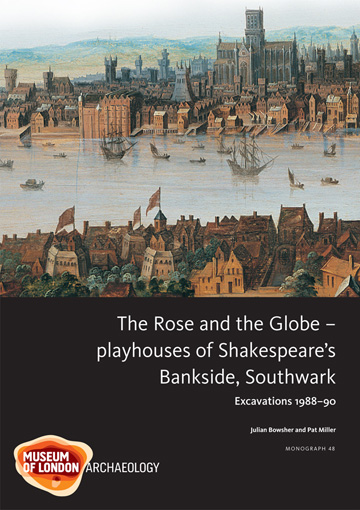 The Rose and the Globe – playhouses of Shakespeare's Bankside, Southwark: excavations 1988–91