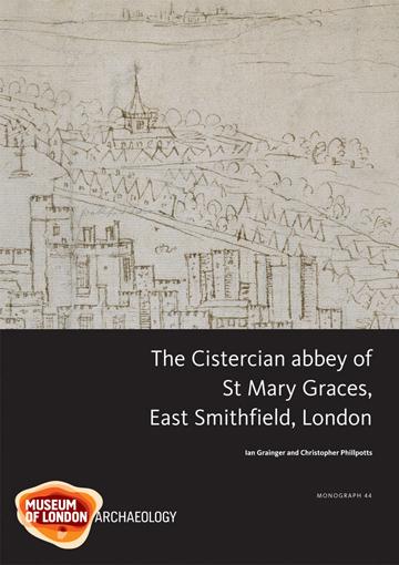The Cistercian abbey of St Mary Graces, East Smithfield, London