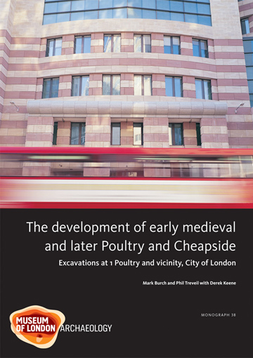 The development of early medieval and later Poultry and Cheapside: excavations at 1 Poultry and vicinity, City of London