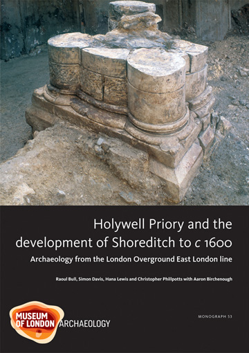 Holywell Priory and the development of Shoreditch to c 1600: archaeology from the London Overground East London Line