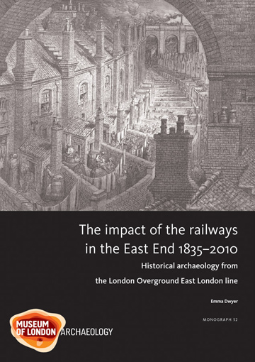 The impact of the railways in the East End 1835-2010: historical archaeology from the London Overground East London line