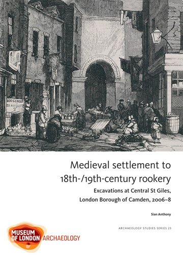 Medieval settlement to 18th-/19th-century rookery: excavations at Central St Giles, London Borough of Camden, 2006–8