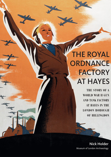 The Royal Ordnance Factory at Hayes: the story of a World War II gun and tank factory at Hayes in the London Borough of Hillingdon