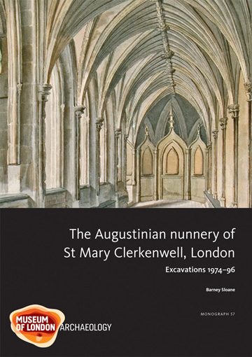 he Augustinian nunnery of St Mary Clerkenwell, London: excavations 1974–96
