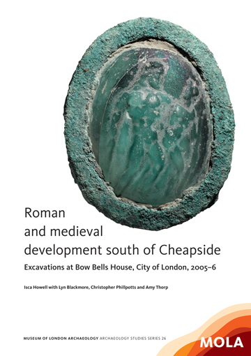 Roman and medieval development south of Cheapside: excavations at Bow Bells House, City of London, 2005–6