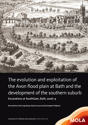 The evolution and exploitation of the Avon flood plain at Bath and the development of the southern suburb: excavations at SouthGate, Bath, 2006–9
