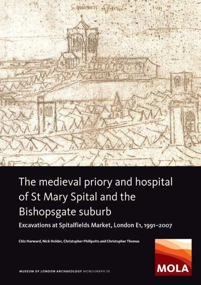 The medieval priory and hospital of St Mary Spital and the Bishopsgate suburb: excavations at Spitalfields Market, London E1, 1991–2007