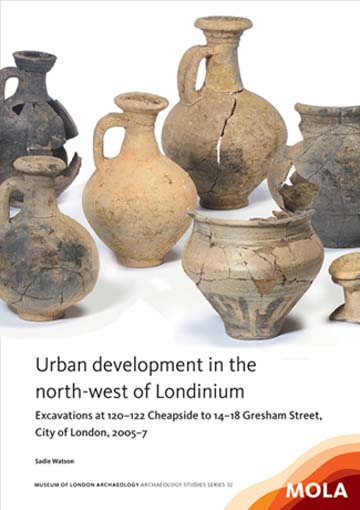 Urban development in the north-west of Londinium: excavations at 120–122 Cheapside to 14–18 Gresham Street, City of London, 2005–7