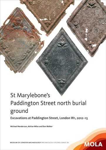 St Marylebone's Paddington Street north burial ground: excavations at Paddington Street, London W1, 2012–13