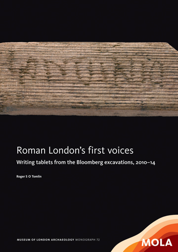 Roman London's first voices Writing tablets from the Bloomberg excavations, 2010-14 (c)MOLA