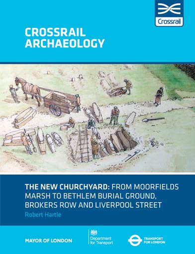 The New Churchyard: from Moorfields marsh to Bethlem burial ground, Brokers Row and Liverpool Street