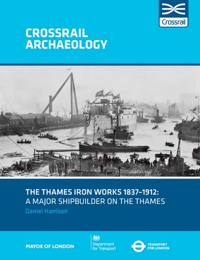 The Thames Iron Works 1837–1912: a major shipbuilder on the Thames investigated