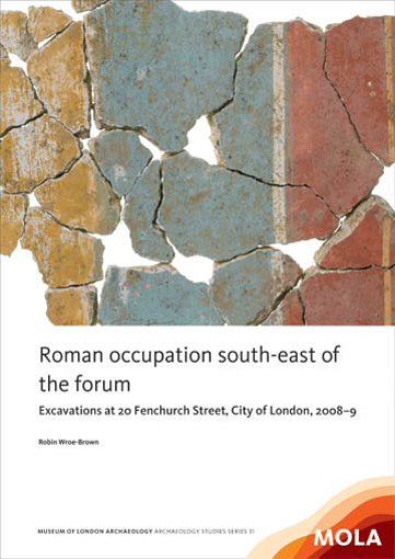 Roman occupation south-east of the forum: excavations at 20 Fenchurch Street, City of London, 2008–9