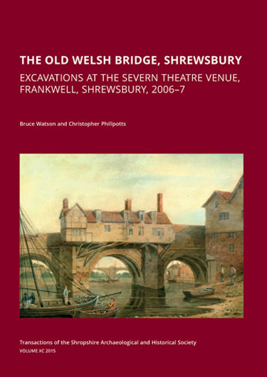 The Old Welsh Bridge, Shrewsbury; excavations at the Severn Theatre venue, Frankwell, Shrewsbury, 2006–7