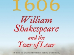 Cover of 1606: Shakespeare and the Year of Lear, by James Shapiro, courtesy of Faber & Faber